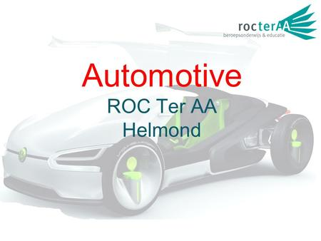 Automotive ROC Ter AA Helmond. De Automotive opleidingen van.