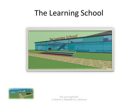 The Learning School S. Mellink, K. Bobeldijk en J. Wallaard.