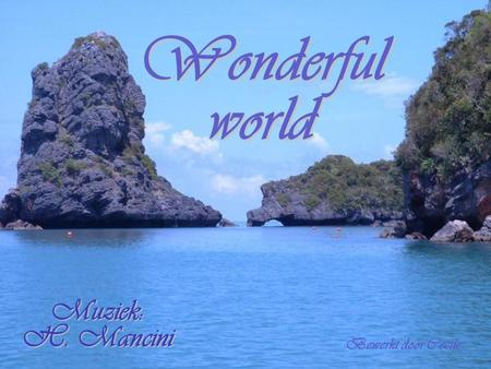 Wonderful world Muziek: H. Mancini Bewerkt door Cecile.