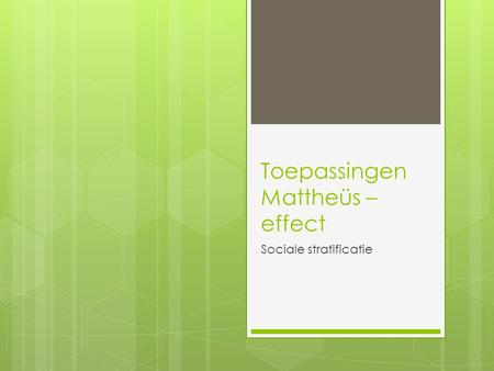 Toepassingen Mattheüs – effect Sociale stratificatie.