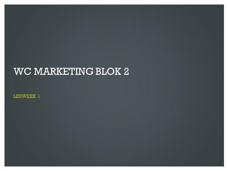 WC Marketing blok 2 lesweek 1.