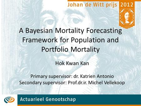 A Bayesian Mortality Forecasting Framework for Population and Portfolio Mortality Hok Kwan Kan Primary supervisor: dr. Katrien Antonio Secondary supervisor: