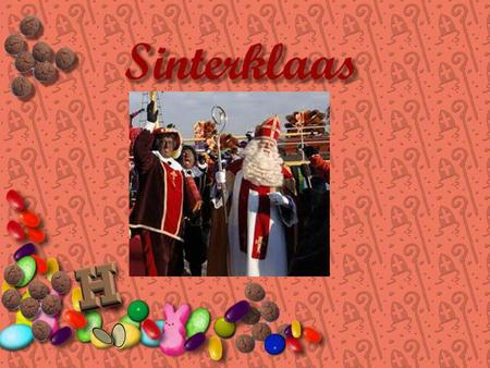 1.Who is Sinterklaas 2. Zwarte Piet(black Pete ) 3.Sinterklaas pakjesavond ( Presents evening) 4. Sinterklaas songs 5.Sinterklaas clip 6. Sinterklaas.