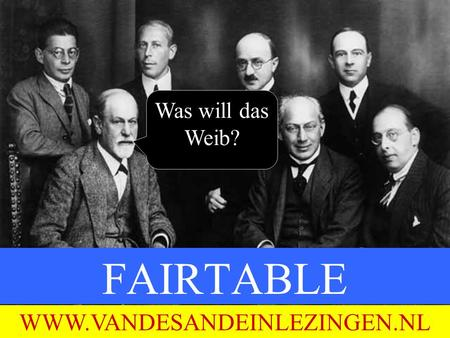 FAIRTABLE 9 JANUARI 2012 WWW.VANDESANDEINLEZINGEN.NL Was will das Weib?
