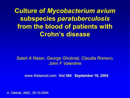 Culture of Mycobacterium avium subspecies paratuberculosis from the blood of patients with Crohn's disease Saleh A Naser, George Ghobrial, Claudia Romero,