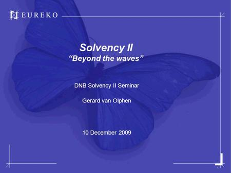 "1 Solvency II ""Beyond the waves"" DNB Solvency II Seminar Gerard van Olphen 10 December 2009."