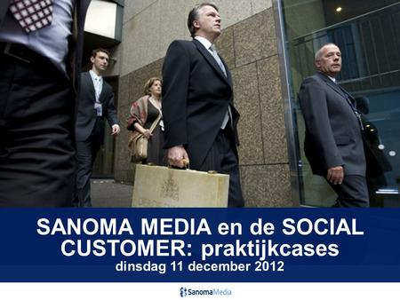 SANOMA MEDIA en de SOCIAL CUSTOMER: praktijkcases dinsdag 11 december 2012.