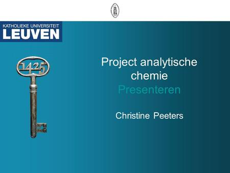 Project analytische chemie Presenteren Christine Peeters.