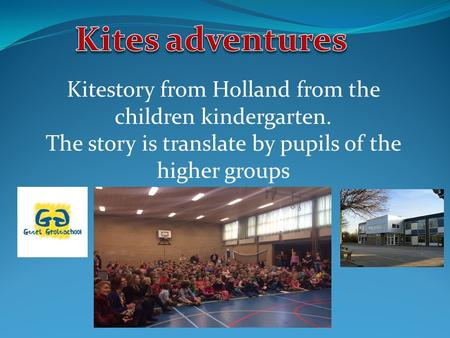 Kitestory from Holland from the children kindergarten. The story is translate by pupils of the higher groups.