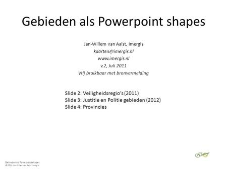 Gebieden als Powerpoint shapes © 2011 Jan-Willem van Aalst, Imergis Gebieden als Powerpoint shapes Jan-Willem van Aalst, Imergis