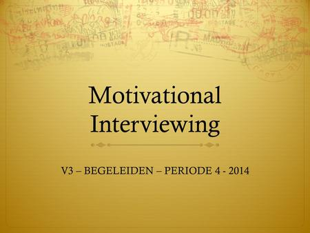 Motivational Interviewing V3 – BEGELEIDEN – PERIODE 4 - 2014.