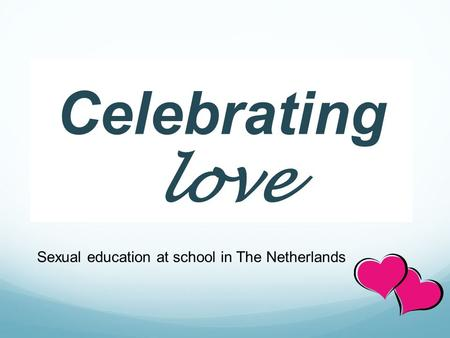 Celebrating love Sexual education at school in The Netherlands.