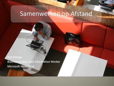 Rob Elsinga Business Group Lead Information Worker Microsoft Nederland Samenwerken op Afstand.