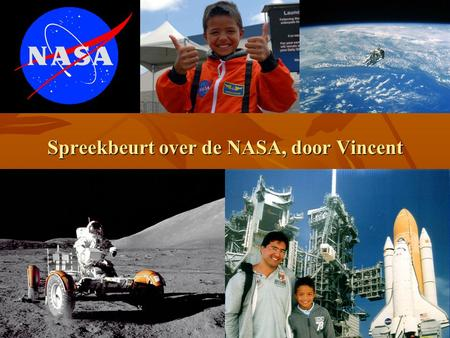 Spreekbeurt over de NASA, door Vincent. Wat is de NASA? National Aeronautics and Space Administration National Aeronautics and Space Administration Lucht-