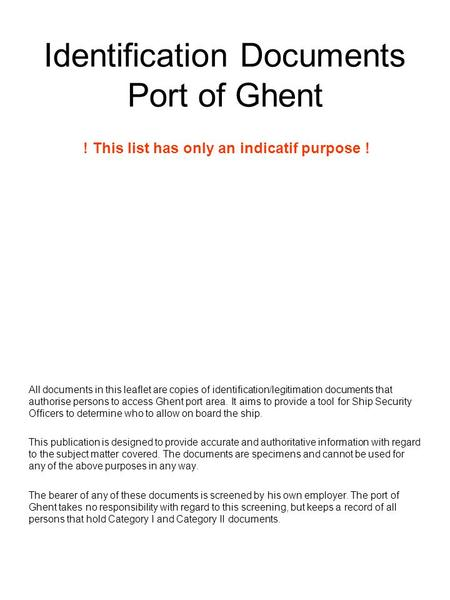 Identification Documents Port of Ghent All documents in this leaflet are copies of identification/legitimation documents that authorise persons to access.