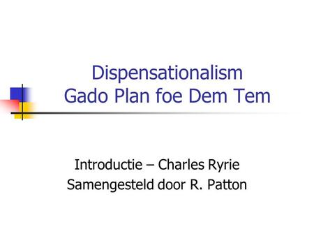 Dispensationalism Gado Plan foe Dem Tem Introductie – Charles Ryrie Samengesteld door R. Patton.
