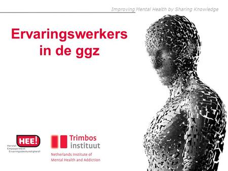 Improving Mental Health by Sharing Knowledge Ervaringswerkers in de ggz.