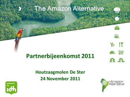 The Amazon Alternative Partnerbijeenkomst 2011 Houtzaagmolen De Ster 24 November 2011.