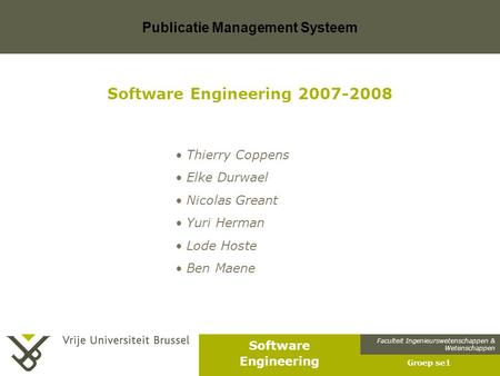 Faculteit Ingenieurswetenschappen & Wetenschappen Software Engineering Publicatie Management Systeem Groep se1 Software Engineering 2007-2008 Thierry Coppens.