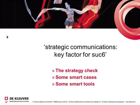 'strategic communications: key factor for suc6' »The strategy check »Some smart cases »Some smart tools.