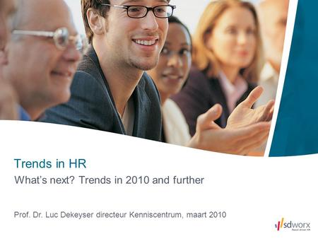 What's next? Trends in 2010 and further Trends in HR Prof. Dr. Luc Dekeyser directeur Kenniscentrum, maart 2010.