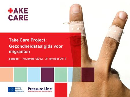 Take Care Project: Gezondheidstaalgids voor migranten periode: 1 november 2012 - 31 oktober 2014.