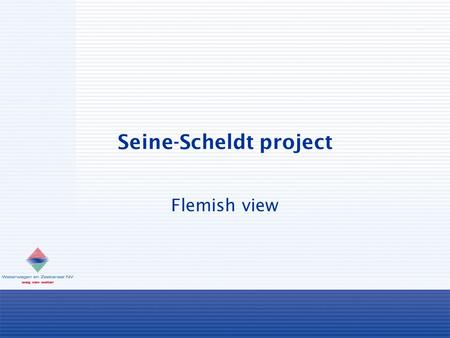Seine-Scheldt project Flemish view. Decision 93/630/CEE  Realisation missing links and elimination bottlenecks  CEMT class of 1992 for international.