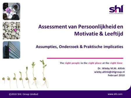 Assessment van Persoonlijkheid en Motivatie & Leeftijd Assumpties, Onderzoek & Praktische implicaties www.shl.com The right people in the right place.