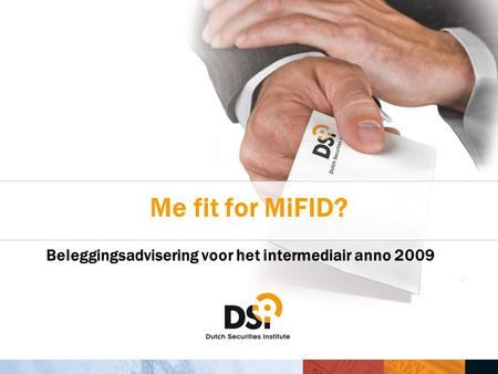 Me fit for MiFID? Beleggingsadvisering voor het intermediair anno 2009.