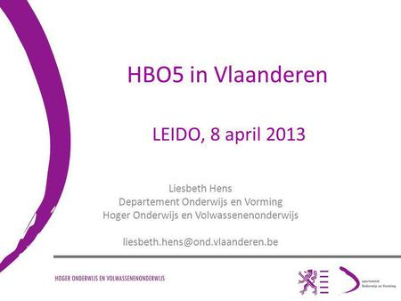 HBO5 in Vlaanderen LEIDO, 8 april 2013 Liesbeth Hens