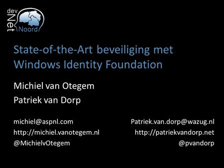 State-of-the-Art beveiliging met Windows Identity Foundation Michiel van Otegem Patriek van Dorp