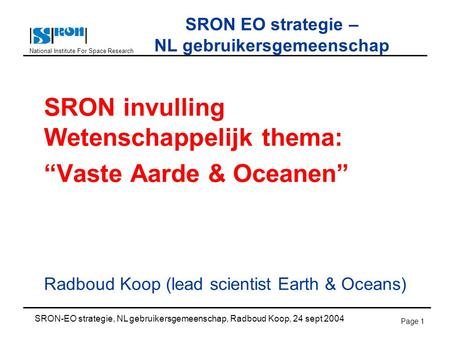 National Institute For Space Research SRON-EO strategie, NL gebruikersgemeenschap, Radboud Koop, 24 sept 2004 Page 1 SRON EO strategie – NL gebruikersgemeenschap.