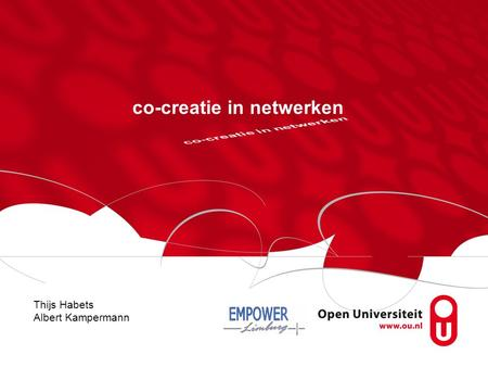 Co-creatie in netwerken Thijs Habets Albert Kampermann.