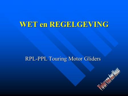 WET en REGELGEVING RPL-PPL Touring Motor Gliders.