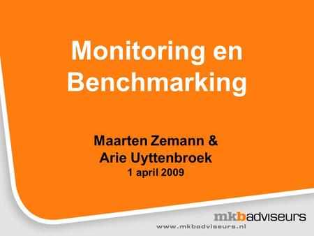 Monitoring en Benchmarking Maarten Zemann & Arie Uyttenbroek 1 april 2009.