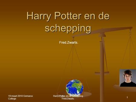 Harry Potter en de schepping 19 maart 2010 Gomarus College Harry Potter en de schepping Fred.Zwarts. 1.