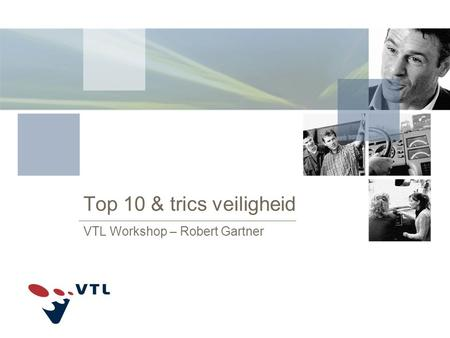 Top 10 & trics veiligheid VTL Workshop – Robert Gartner.