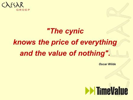 The cynic knows the price of everything and the value of nothing. Oscar Wilde.
