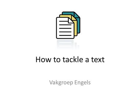 How to tackle a text Vakgroep Engels.