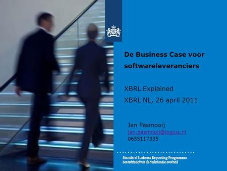 De Business Case voor softwareleveranciers XBRL Explained XBRL NL, 26 april 2011 Jan Pasmooij 0655117335.