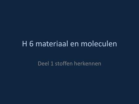 H 6 materiaal en moleculen