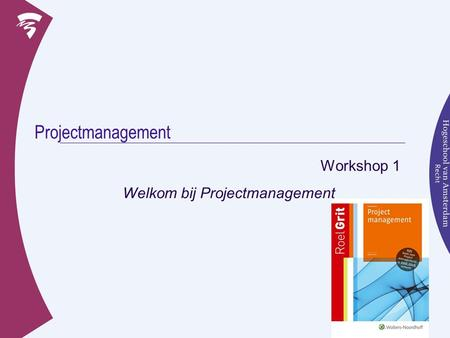 Projectmanagement Workshop 1 Welkom bij Projectmanagement.
