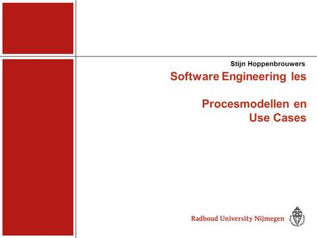 Software Engineering les Procesmodellen en Use Cases Stijn Hoppenbrouwers.