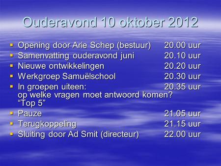Ouderavond 10 oktober 2012 Opening door Arie Schep (bestuur)20.00 ...: slideplayer.nl/slide/3076862