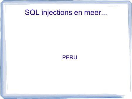 SQL injections en meer... PERU. web application vulnerabilities Cross Site Scripting (21.5%) SQL Injection (14%) PHP includes (9.5%) Buffer overflows.