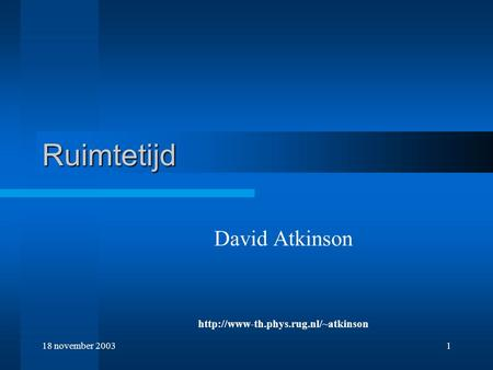 18 november 20031 Ruimtetijd David Atkinson
