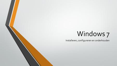 Windows 7 Installeren, configureren en onderhouden.