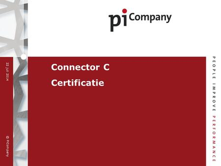 © PiCompany 22 juli 2014 Connector C Certificatie.