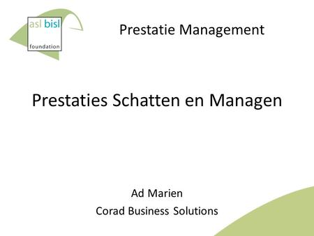 Prestatie Management Prestaties Schatten en Managen Ad Marien Corad Business Solutions.