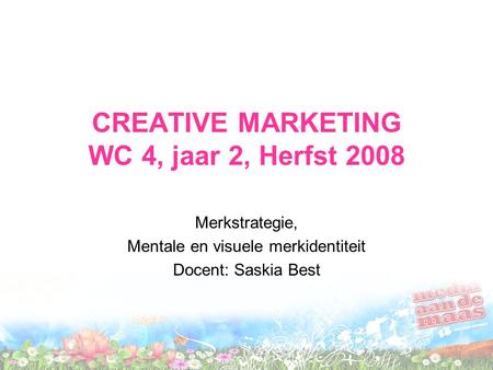 CREATIVE MARKETING WC 4, jaar 2, Herfst 2008